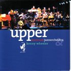 KENNY WHEELER The Upper Austrian Jazzorchestra Plays The Music Of Kenny Wheeler album cover