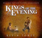 KEVIN TONEY Kings of the Evening Soundtrack album cover