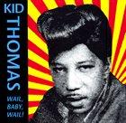 KID THOMAS Wail, Baby, Wail! album cover