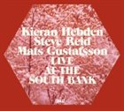 KIERAN HEBDEN & STEVE REID Live At The South Bank (with Mats Gustafsson) album cover
