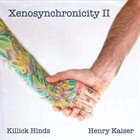KILLICK HINDS Killick Hinds & Henry Kaiser ‎: Xenosynchronicity II album cover