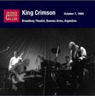 KING CRIMSON Broadway Theatre, Buenos Aires, Argentina, October 07, 1994 album cover