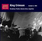 KING CRIMSON Broadway Theatre, Buenos Aires, Argentina, October 08, 1994 album cover