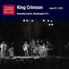KING CRIMSON June 27, 1974 - Kennedy Centre, Washington D.C. album cover