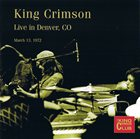 KING CRIMSON Live In Denver, CO, March 13, 1972 (KCCC 35) album cover