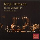 KING CRIMSON Live In Nashville, TN - November 9 & 10, 2001 (KCCC 19) album cover