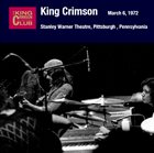 KING CRIMSON March 06, 1972 - Stanley Warner Theatre, Pittsburgh, Pennsylvania album cover