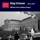 KING CRIMSON Millenaris Centre Budapest, Hungary, July 15, 2003 album cover