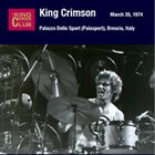 KING CRIMSON Palazzo Dello Sport (Palasport), Brescia, Italy, March 20, 1974 album cover