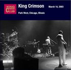KING CRIMSON Park West, Chicago, Illinois, March 14, 2003 album cover