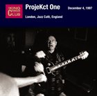 KING CRIMSON ProjeKct One – December 04, 1997 - London, Jazz Café, England album cover