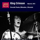 KING CRIMSON Riverside Theatre, Milwaukee, Wisconsin, March 08, 1972 album cover
