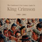 KING CRIMSON The Condensed 21st Century Guide To King Crimson 1969 - 2003 album cover