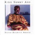 KING SUNNY ADE Seven Degrees North album cover