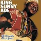 KING SUNNY ADE The Best of the Classic Years album cover