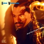 KIRK WHALUM And You Know That! album cover