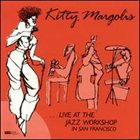 KITTY MARGOLIS Live at the Jazz Workshop in San Francisco album cover