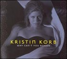 KRISTIN KORB Why Can't You Behave album cover
