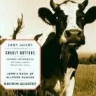 KRONOS QUARTET John Adams: John's Book of Alleged Dances/Gnarly Buttons album cover