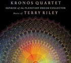 KRONOS QUARTET Sunrise of the Planetary Dream Collector: Music of Terry Riley album cover