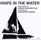 KRZYSZTOF KOMEDA Knife In The Water (Music From The Roman Polanski Film) album cover