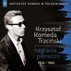 KRZYSZTOF KOMEDA Krzysztof Komeda W Polskim Radiu Vol.01 – Nagrania Pierwsze 1952-1960 album cover