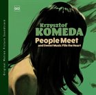 KRZYSZTOF KOMEDA People Meet And Sweet Music Fills The Heart (Soundtrack) album cover
