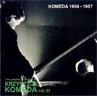 KRZYSZTOF KOMEDA The Complete Recordings of Krzysztof Komeda: Vol. 21 - Komeda 1956-1957 album cover