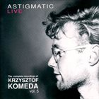 KRZYSZTOF KOMEDA The Complete Recordings Of Krzysztof Komeda – Vol. 5 : Astigmatic Live (aka Astigmatic In Concert) album cover