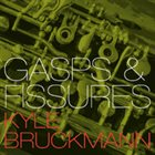 KYLE BRUCKMANN Gasps & Fissures album cover