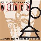 KYLE BRUCKMANN Kyle Bruckmann's Wrack: ...Awaits Silent Tristero's Empire album cover