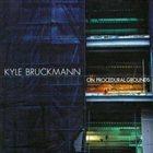KYLE BRUCKMANN On Procedural Grounds album cover