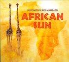 LADYSMITH BLACK MAMBAZO African Sun album cover