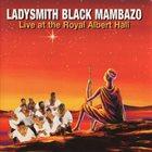 LADYSMITH BLACK MAMBAZO Live At The Royal Albert Hall album cover