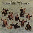 LADYSMITH BLACK MAMBAZO Phezulu Emafini album cover