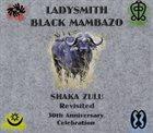 LADYSMITH BLACK MAMBAZO Shaka Zulu Revisited : 30th Anniversary Celebration album cover