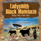 LADYSMITH BLACK MAMBAZO Songs From A Zulu Farm album cover