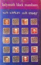 LADYSMITH BLACK MAMBAZO Two Worlds One Heart album cover