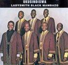 LADYSMITH BLACK MAMBAZO Ukusindiswa album cover