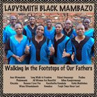 LADYSMITH BLACK MAMBAZO Walking In The Footsteps Of Our Fathers album cover