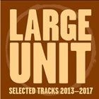 LARGE UNIT Selected Tracks 2013-17 album cover
