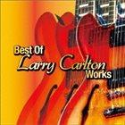 LARRY CARLTON Best of Larry Carlton Works album cover