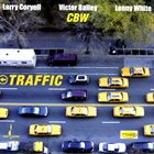 LARRY CORYELL Larry Coryell, Victor Bailey & Lenny White - CBW : Traffic album cover