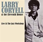 LARRY CORYELL Larry Coryell & The Eleventh House : Live at the Jazz Workshop album cover