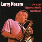 LARRY NOZERO Live at the Montreux Detroit Jazz Festival album cover