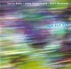 LARRY OCHS Larry Ochs / Joan Jeanrenaud / Miya Masaoka : Fly Fly Fly album cover