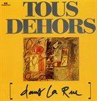 LAURENT DEHORS Tous Dehors  : Dans la Rue album cover