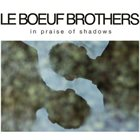 LE BOEUF BROTHERS In Praise of Shadows album cover