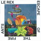 LE REX — Escape of the Fire Ants album cover