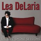 LEA DELARIA The Live Smoke Sessions album cover